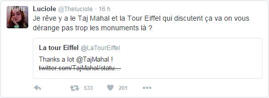 @Theluciole Luciole a retweeté La tour Eiffel Je rêve y a le Taj Mahal et la Tour Eiffel qui discutent ça va on vous dérange pas trop les monuments là ?