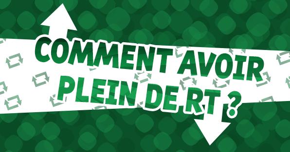COMMENT_AVOIR_PLEIN_DE_RT_BEAUCOUP_RETWEETS