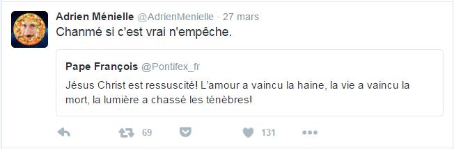 Adrien Ménielle @AdrienMenielle Pape François Chanmé si c'est vrai n'empêche.