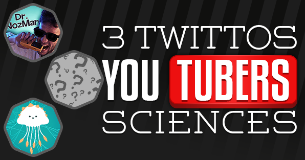3_YOUTUBEURS_TWITTOS_SCIENCES_DECOUVERTE
