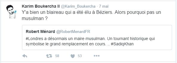 Karim Boukercha ll @Karim_Boukercha  7 mai Karim Boukercha ll a retweeté Robert Ménard Y'a bien un blaireau qui a été élu à Béziers. Alors pourquoi pas un musulman ?