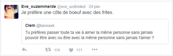 Eve_ouzemmerde @eve_undivided  24 juin Eve_ouzemmerde a retweeté Clem Je préfère une côte de boeuf avec des frites.