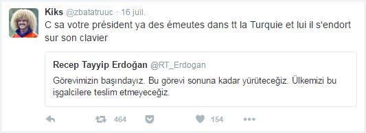 Kiks @zbatatruuc  16 juil. Kiks a retweeté Recep Tayyip Erdoğan C sa votre président ya des émeutes dans tt la Turquie et lui il s'endort sur son clavier