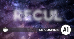prendre_du-recul_chronique_1_cosmos