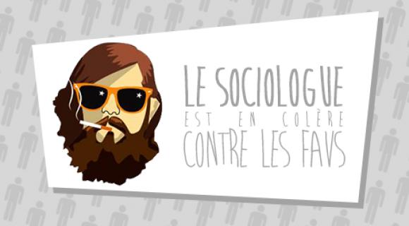 Image de couverture de l'article : Le Sociologue est en colère contre les Favs