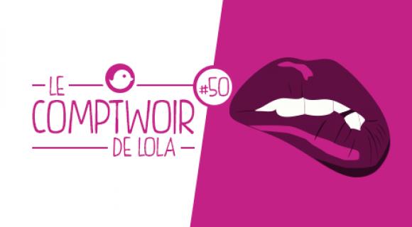 Image de couverture de l'article : Le Comptwoir de Lola #50