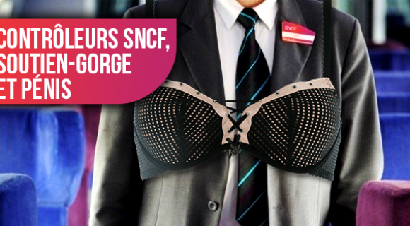 Image de couverture de l'article : Contrôleurs SNCF, soutien-gorge et pénis